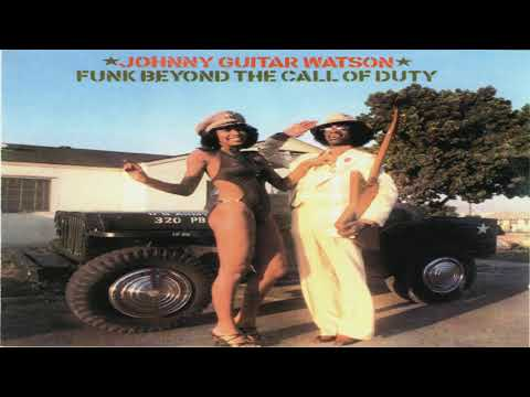 "Johnny ""Guitar"" Watson -  Funk Beyond The Call Of Duty ( full album)"