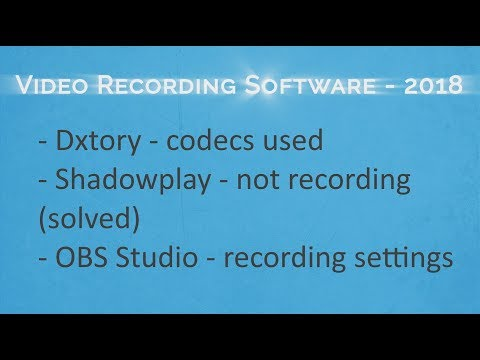 Video Recording Software 2018 - DXTory, Shadowplay & OBS Studio (includes fixing problems)