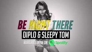 Diplo & Sleepy Tom - Be Right There Available NOW on Spotify