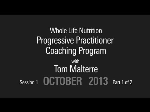 Session 1- Part 1 GMO's - Progressive Practitioner Coaching Program October 2013 - Tom Malterre