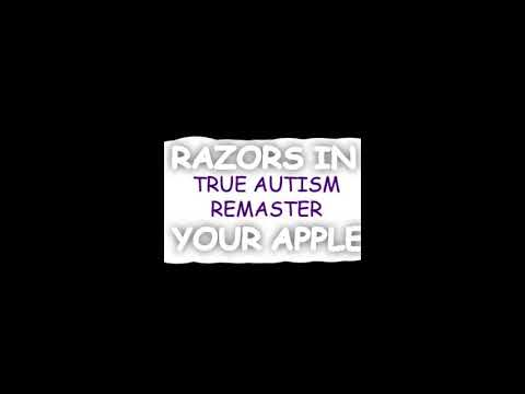 Razors in Your Apple- Full Autism Remaster