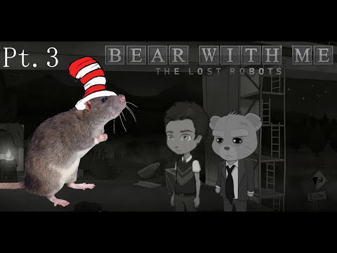 RAT RYMES - Bear With Me: The Lost Robots - Pt.3 |