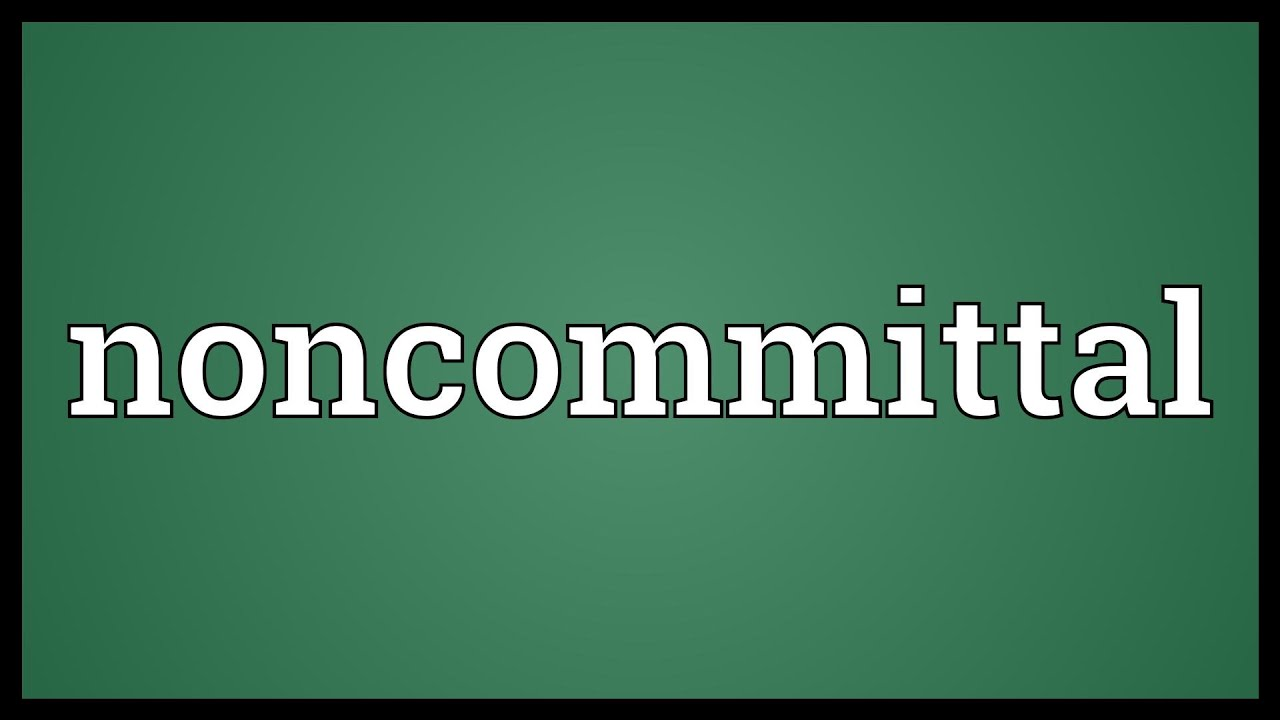 Definition noncommittal