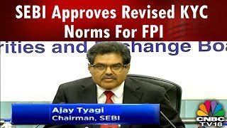 SEBI Approves Revised KYC Norms For Foreign Portfolio Investors | Breaking News | CNBC-TV18