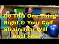 Do This One Thing Right & Your Calf Pain/Strain/Tear Will Heal Fast-See NEW Product at End of Video