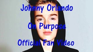 Johnny Orlando - On Purpose (Official Fan Video)