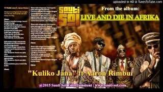 sauti sol kuliko jana ft aaron rimbui music audio