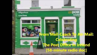 From Mail-Coach To Air-Mail: Celebrating The Post Office In Ireland- [58-minute radio doc]