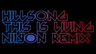 Hillsong - This Is Living (Niiyon Remix)