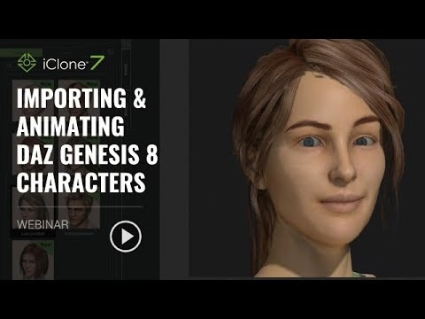 [Webinar] Importing & Animating Daz Genesis 8 Characters in iClone_FEB 21,  2018