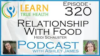 Relationship With Food - Heidi Schauster & Ashley James - #320