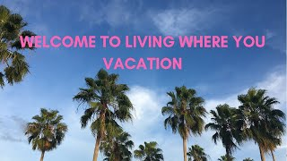 Welcome To Living Where You Vacation