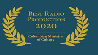 Winner of the 2020 National contest for Radio Production by the Colombian Ministry of Culture