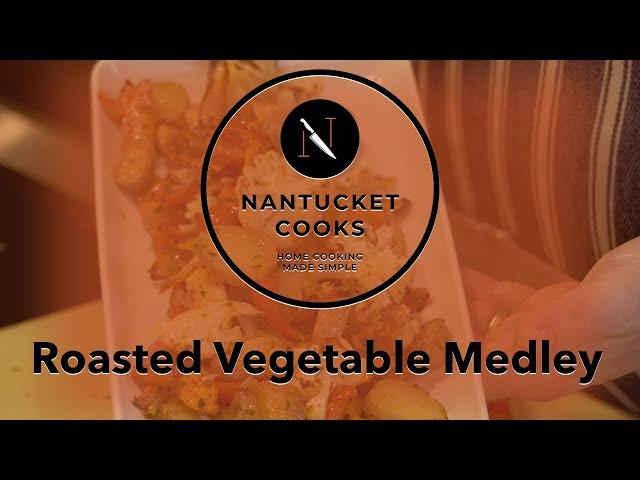 Nantucket Cooks - Roasted Veggie Medley