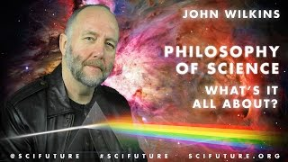 John Wilkins - What is the Philosophy of Science All About?