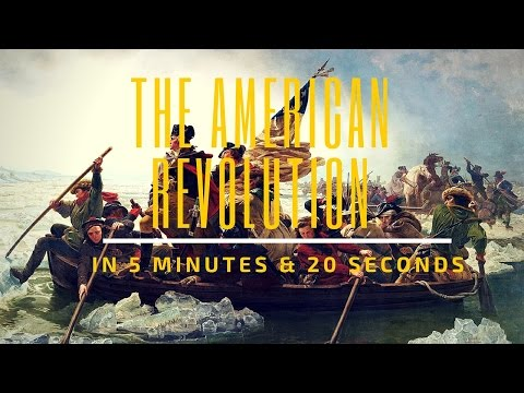 The American Revolution in 5minutes &20 seconds.