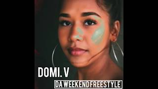 DA WEEKEND FREESTYLE- DOMI V