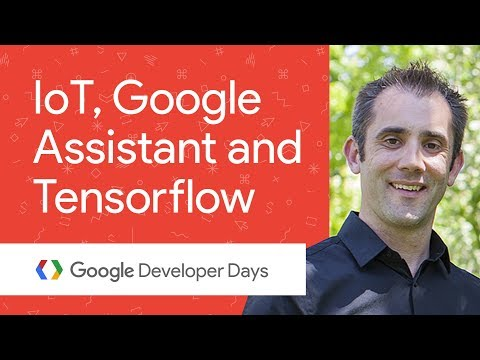What's up with the Internet of Things, TensorFlow, and the Google Assistant (GDD China '17)
