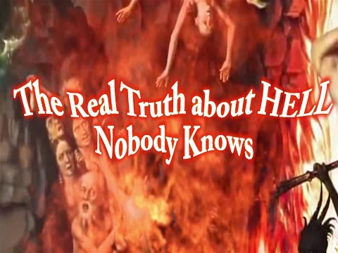 The Real Truth About Hell Nobody Knows