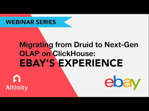 <strong>eBay Case Study: Migrating from Druid to Next Gen OLAP on ClickHouse</strong>