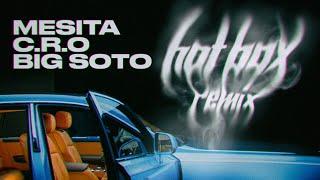 Download MESITA FT. C.R.O & BIG SOTO - HOT BOX REMIX