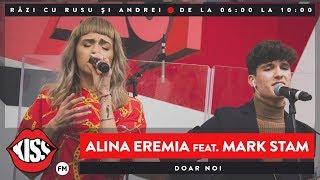 Alina Eremia &amp Mark Stam - Doar noi (Live Kiss FM)