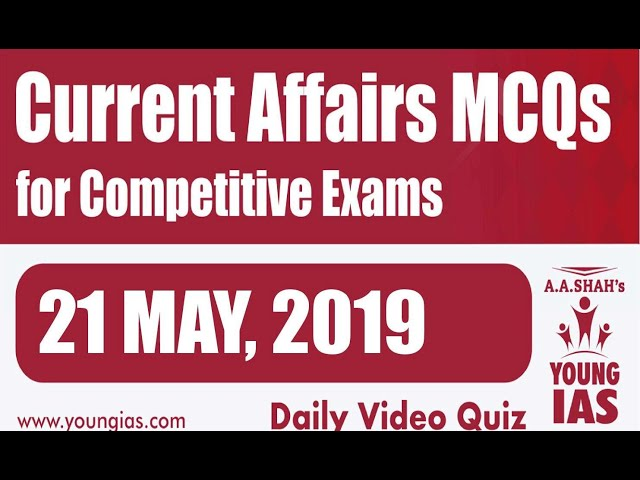 21 May 2019 Current Affairs MCQs For CLAT AILET MH-CET SSC BANKING RAILWAYS (RRB) STATE PSC