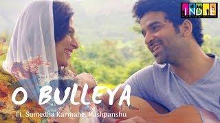 O Bulleya Ft. Indie Routes | Aabhaas Shreyas | Sumedha Karmahe | Original 2018