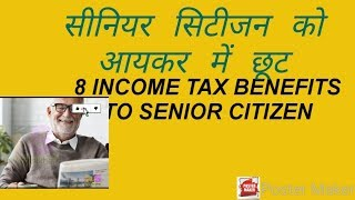 8 INCOME TAX BENEFITS TO SENIOR CITIZENS