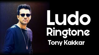 Ludo Tony Kakkar Ringtone | Download