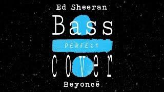 Ed Sheeran - Perfect Duet (with Beyoncé) BASS COVER