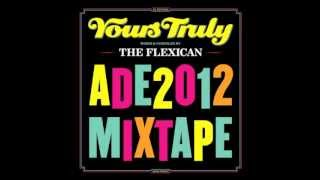 The Flexican - Yours Truly - ADE 2012 Mixtape