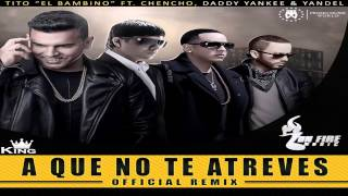 Tito El Bambino Ft. Chencho Daddy Yankee Yandel-A Que No Te Atreves (OFFICIAL REMIX))