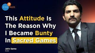How Hard Work And Persistence Leads To Success | Jatin Sarna | Sacred Games | Josh Talks