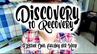 Discovery to Recovery Episode 1: Calling for Help