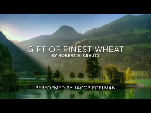 Gift of Finest Wheat by Robert E. Kreutz Performed by Jacob Edelman