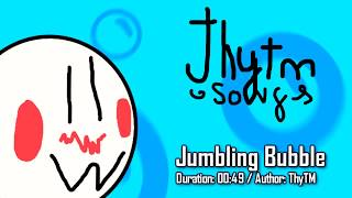 Jumbling Bubble (ThyTM Songs) - Track 1