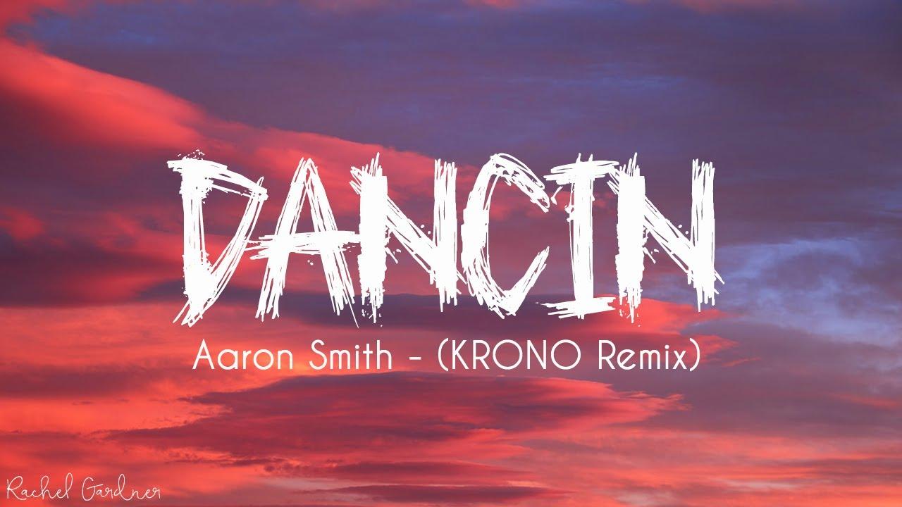 Aaron Smith - Dancin (KRONO Remix) - Lyrics
