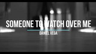 Someone to watch over me-Daniel Vega
