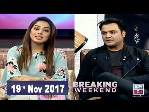 Breaking Weekend - Guest: Yasir Akhter  - 19th Nov 2017
