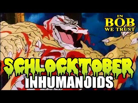 "In Bob We Trust - SCHLOCKTOBER: ""INHUMANOIDS"""