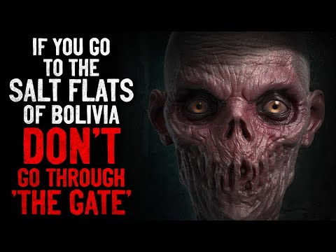 """If You Go To The Salt Flats of Bolivia, DON'T Go Through 'The Gate'"" Creepypasta"