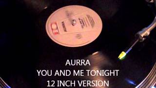 AURRA - YOU AND ME TONIGHT (12 INCH VERSION)