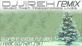 Gloria in Excelsis Deo - (feat Goshen Sai) DJJireh Remix
