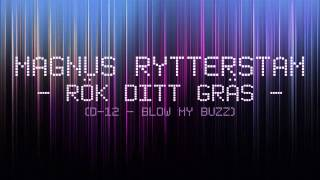 Magnus Rytterstam - Rök Ditt Gräs (D-12 - Blow My Buzz)