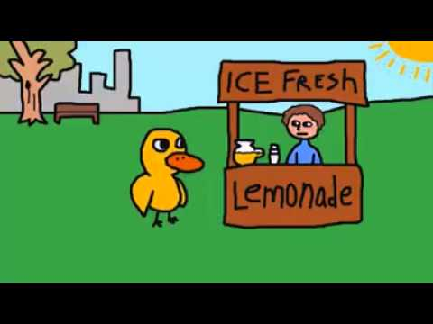A duck walked up to a lemonade stand...