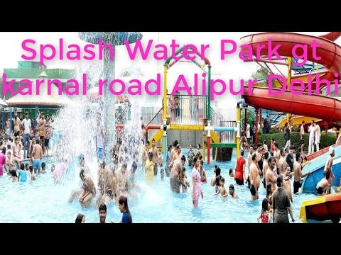 Splash Water Park gt karnal road Alipur Delhi by World Tour