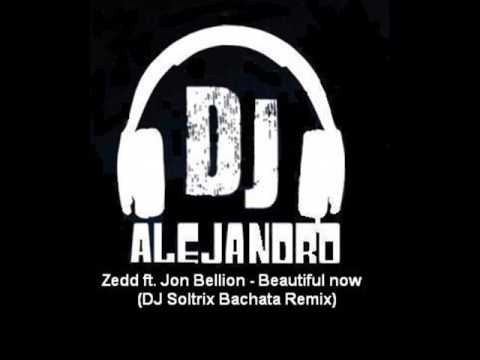 Zedd ft. Jon Bellion - Beautiful now (DJ Soltrix Bachata Remix)