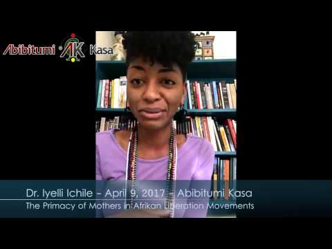 [COMPLETE] Abibitumi Kasa: Dr. Iyelli Ichile - Primacy of Mothers in the Afrikan Liberation Movement