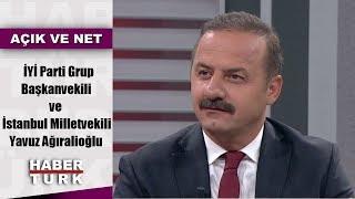 Açık ve Net - 30 Temmuz 2019 (İYİ Parti Grup Başkanvekili-İstanbul Milletvekili Yavuz Ağıralioğlu)